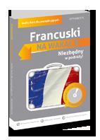 Francuski Na wakacje. Audio Kurs dla pocz�tkuj�cych